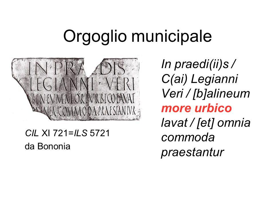 Orgoglio municipaleIn praedi(ii)s / C(ai) Legianni Veri / [b]alineum more urbico lavat / [et] omnia commoda praestantur.